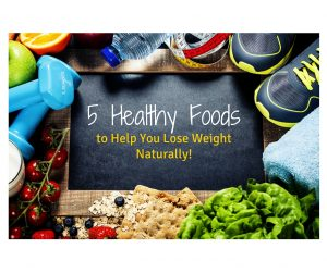 5 Healthy Foods to Help You Lose Weight Naturally 2!